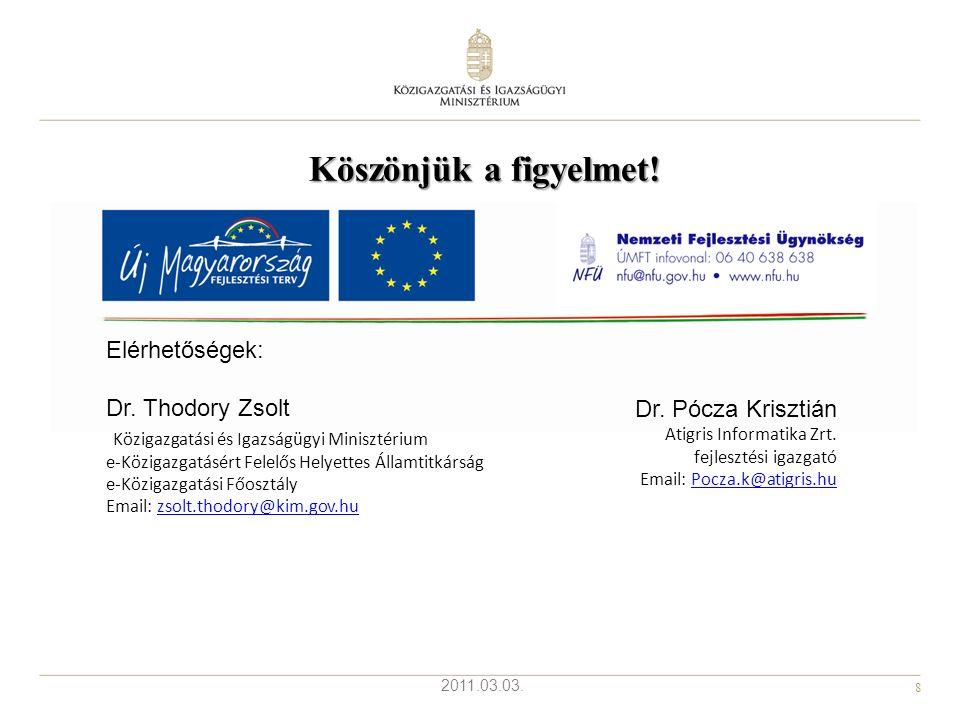 8 2011.03.03. Köszönjük a figyelmet! Elérhetőségek: Dr. Thodory Zsolt Közigazgatási és Igazságügyi Minisztérium e-Közigazgatásért Felelős Helyettes Ál