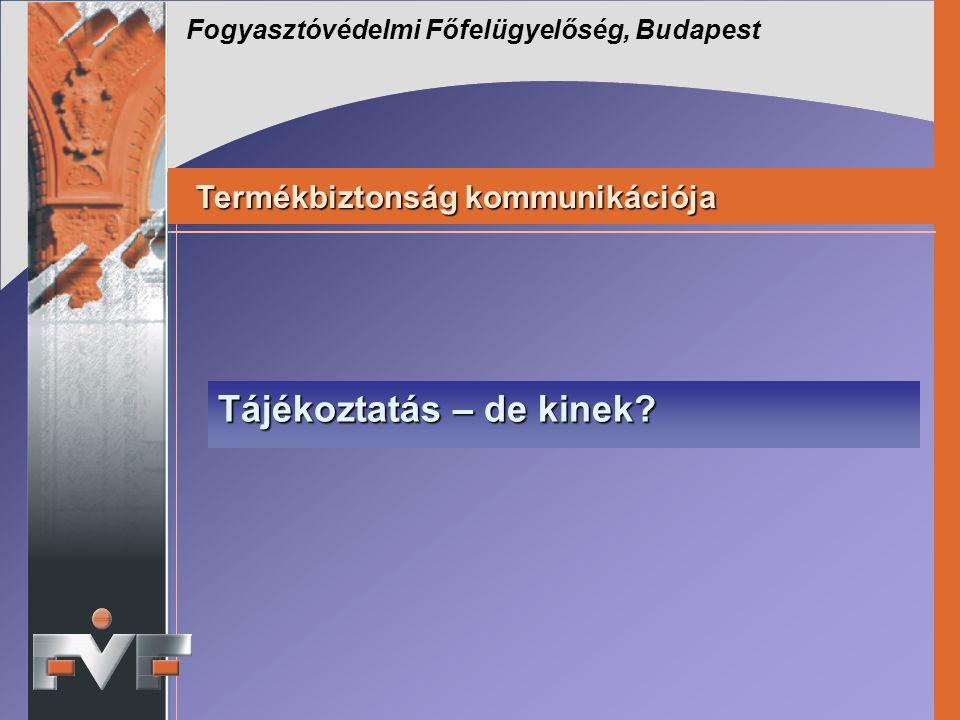 Fogyasztóvédelmi Főfelügyelőség, Budapest Tájékoztatás – de kinek.