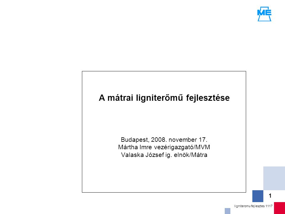 1 ligniteromu fejlesztes 1117 A mátrai ligniterőmű fejlesztése Budapest, 2008.