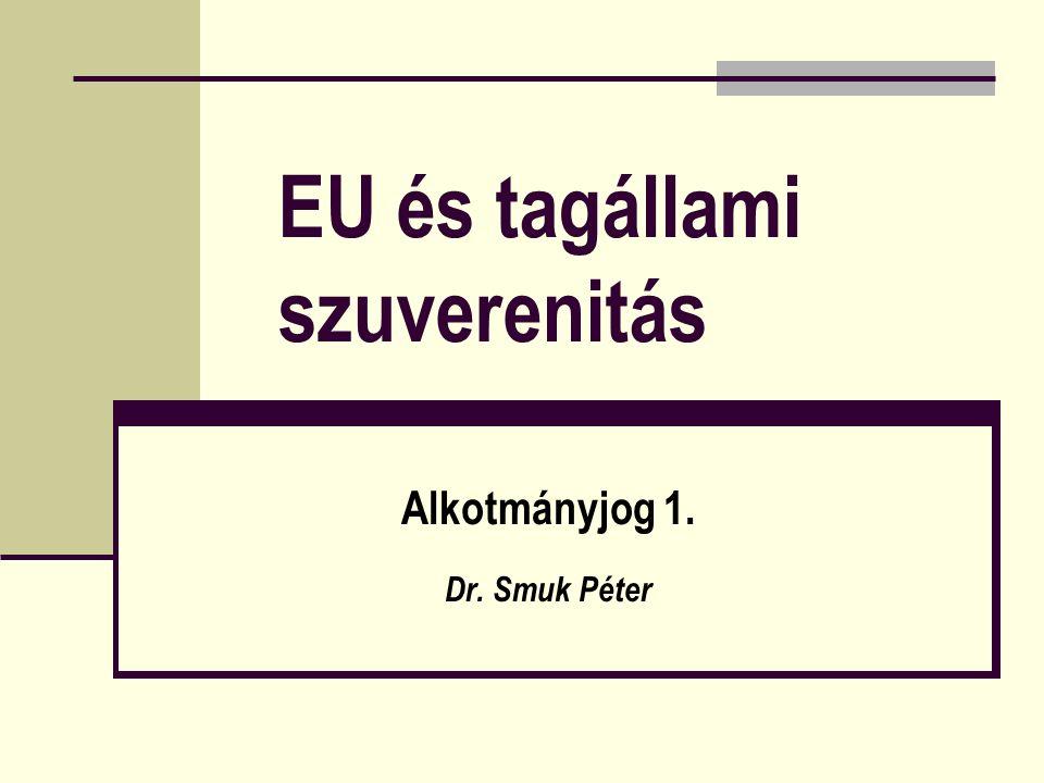 EU és tagállami szuverenitás Alkotmányjog 1. Dr. Smuk Péter