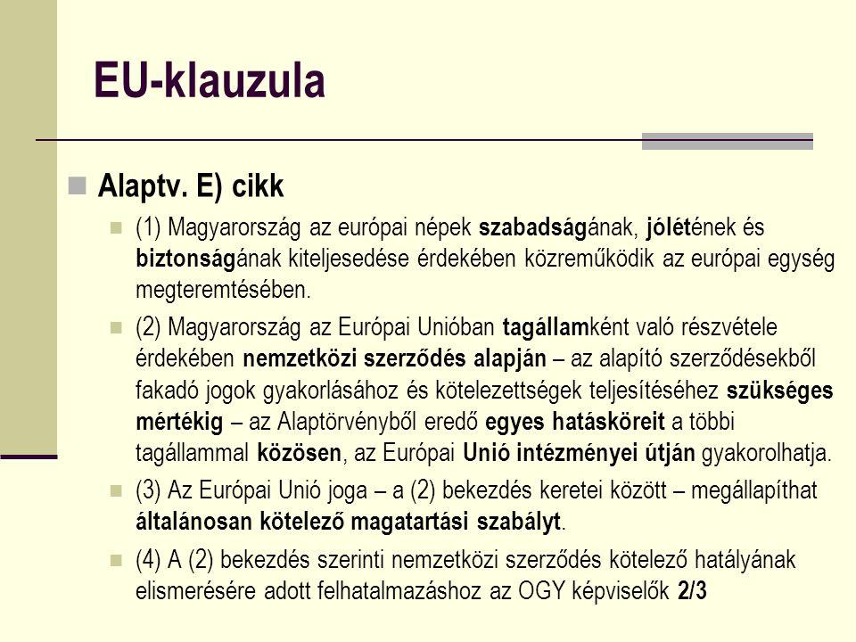EU-klauzula Alaptv. E) cikk (1) Magyarország az európai népek szabadság ának, jólét ének és biztonság ának kiteljesedése érdekében közreműködik az eur