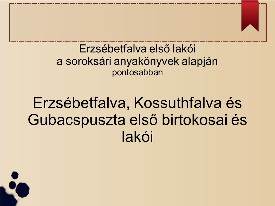 Erzsébetfalva első lakói a soroksári anyakönyvek alapján pontosabban Erzsébetfalva, Kossuthfalva és Gubacspuszta első birtokosai és lakói