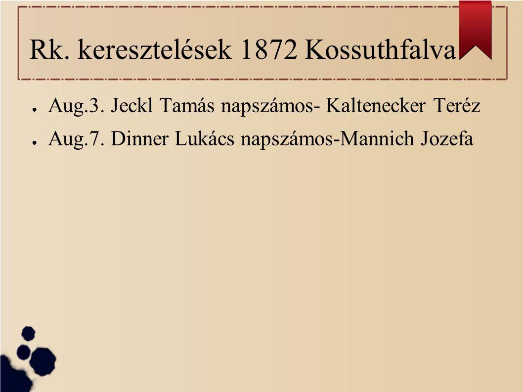 Rk. keresztelések 1872 Kossuthfalva ● Aug.3. Jeckl Tamás napszámos- Kaltenecker Teréz ● Aug.7.