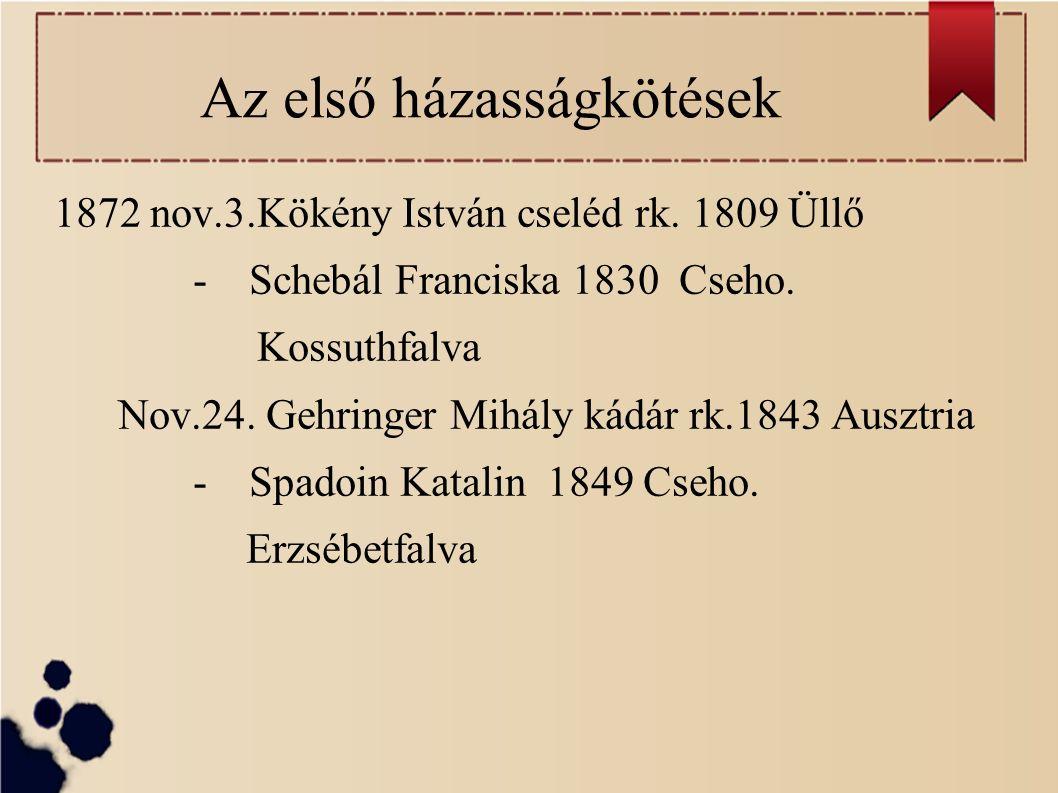 Az első házasságkötések 1872 nov.3.Kökény István cseléd rk.