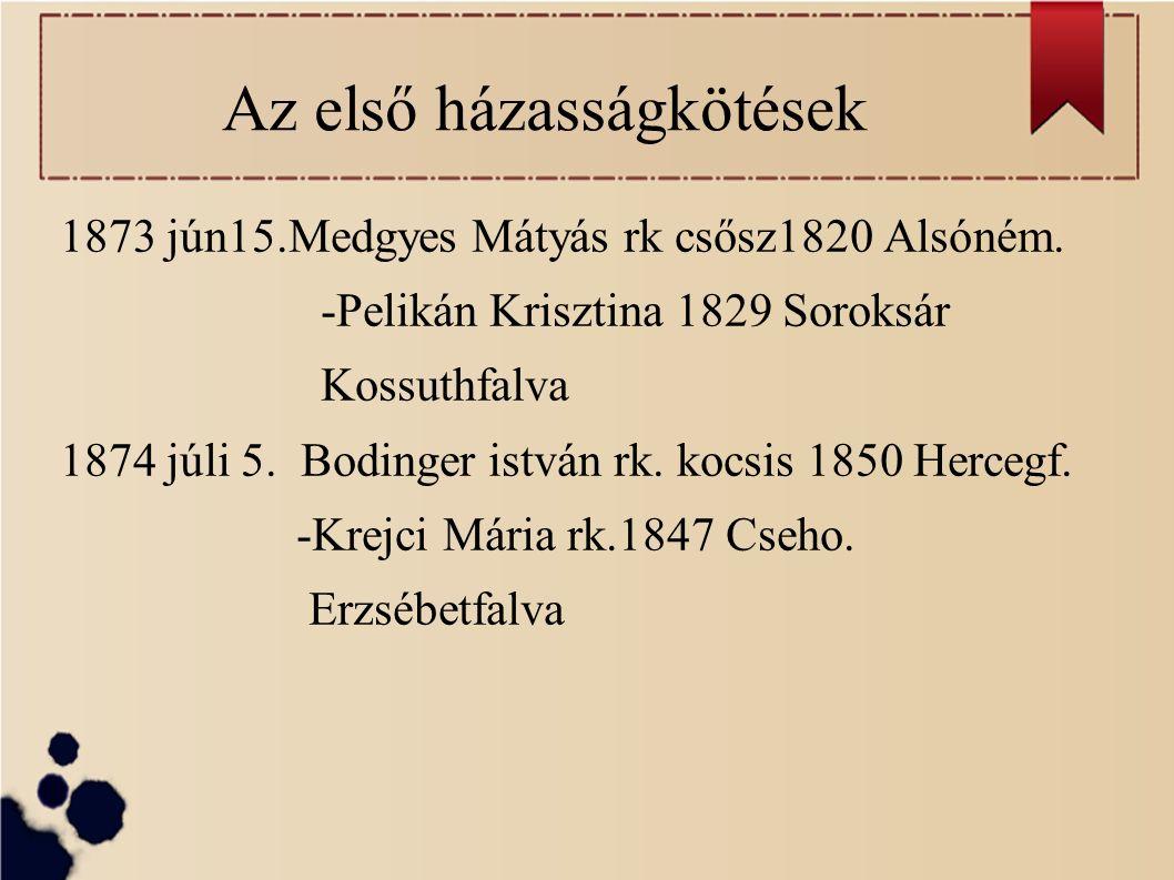Az első házasságkötések 1873 jún15.Medgyes Mátyás rk csősz1820 Alsóném.