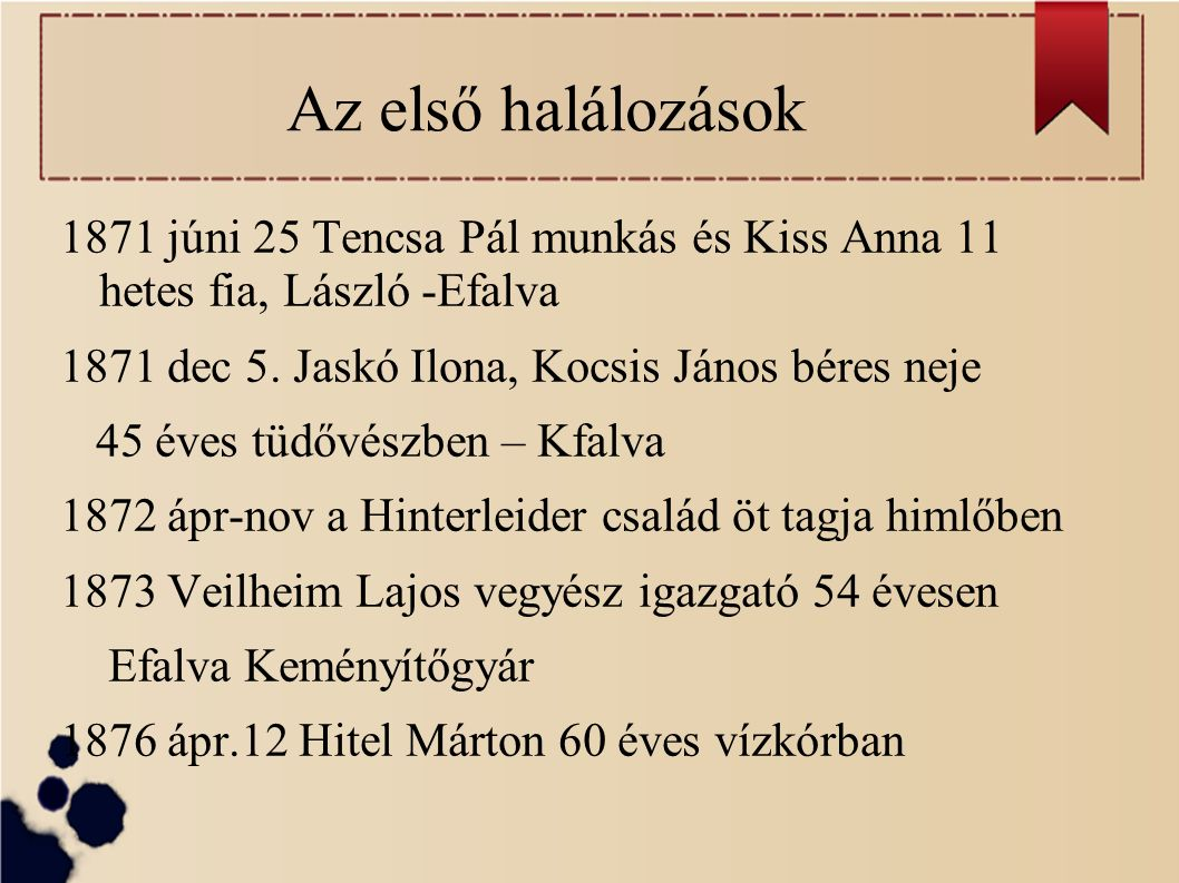 Az első halálozások 1871 júni 25 Tencsa Pál munkás és Kiss Anna 11 hetes fia, László -Efalva 1871 dec 5.