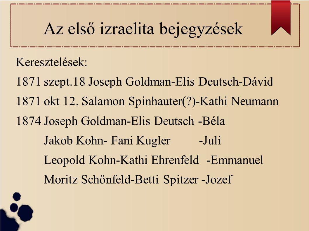 Az első izraelita bejegyzések Keresztelések: 1871 szept.18 Joseph Goldman-Elis Deutsch-Dávid 1871 okt 12.