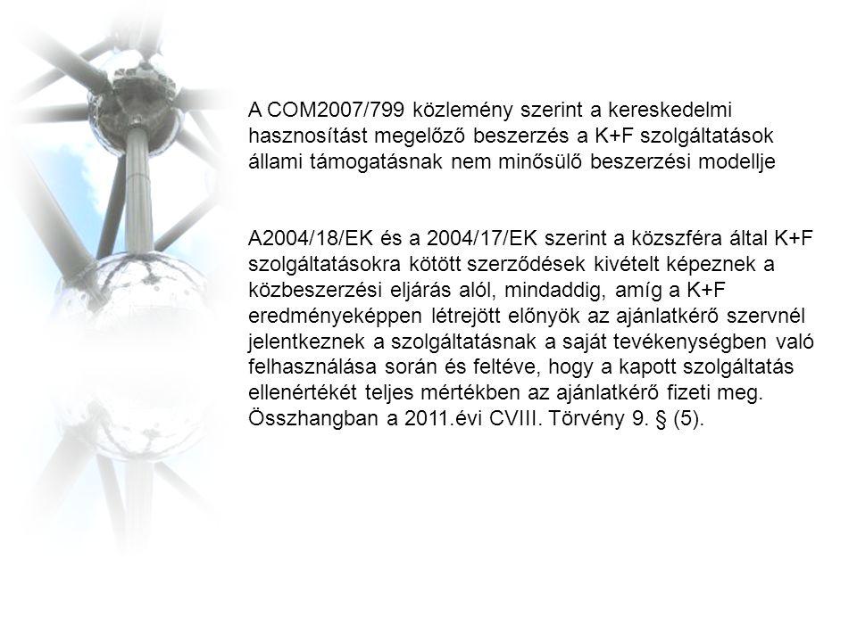 A COM2007/799 közlemény szerint a kereskedelmi hasznosítást megelőző beszerzés a K+F szolgáltatások állami támogatásnak nem minősülő beszerzési modellje A2004/18/EK és a 2004/17/EK szerint a közszféra által K+F szolgáltatásokra kötött szerződések kivételt képeznek a közbeszerzési eljárás alól, mindaddig, amíg a K+F eredményeképpen létrejött előnyök az ajánlatkérő szervnél jelentkeznek a szolgáltatásnak a saját tevékenységben való felhasználása során és feltéve, hogy a kapott szolgáltatás ellenértékét teljes mértékben az ajánlatkérő fizeti meg.
