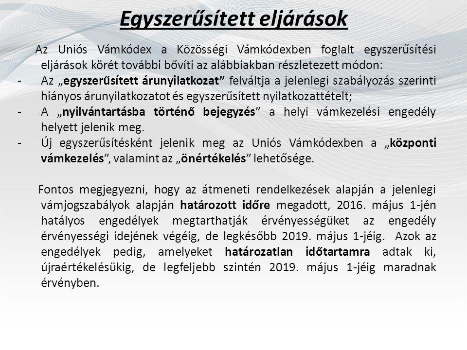 """Egyszerűsített eljárások Az Uniós Vámkódex a Közösségi Vámkódexben foglalt egyszerűsítési eljárások körét további bővíti az alábbiakban részletezett módon: -Az """"egyszerűsített árunyilatkozat felváltja a jelenlegi szabályozás szerinti hiányos árunyilatkozatot és egyszerűsített nyilatkozattételt; -A """"nyilvántartásba történő bejegyzés a helyi vámkezelési engedély helyett jelenik meg."""