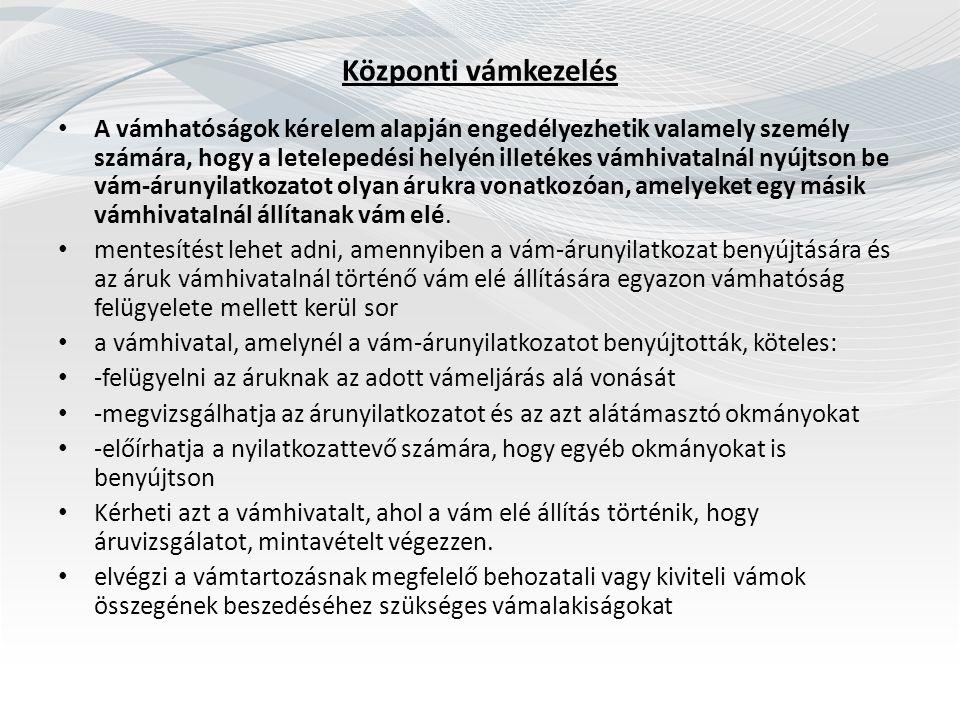 Központi vámkezelés A vámhatóságok kérelem alapján engedélyezhetik valamely személy számára, hogy a letelepedési helyén illetékes vámhivatalnál nyújts