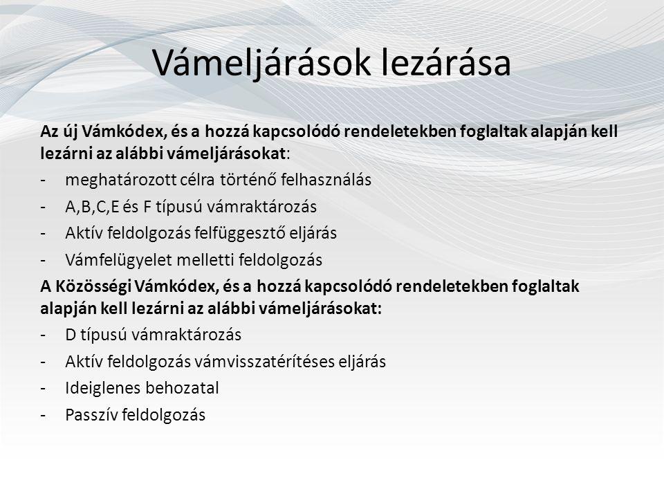 Vámeljárások lezárása Az új Vámkódex, és a hozzá kapcsolódó rendeletekben foglaltak alapján kell lezárni az alábbi vámeljárásokat: -meghatározott célr