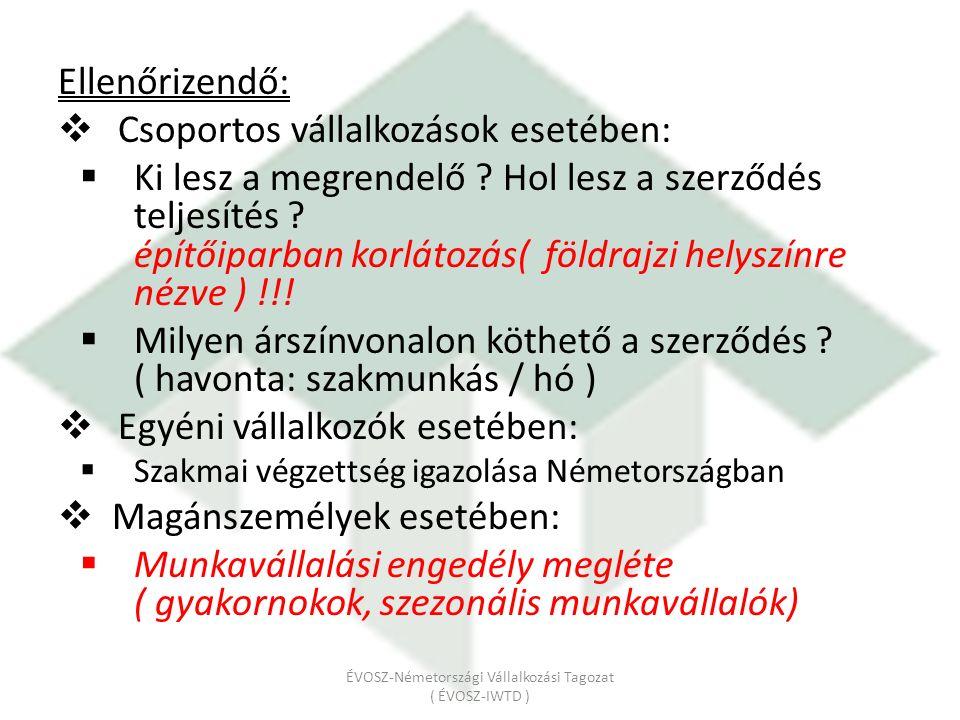 Engedélyezési eljárás Magyarországon Építőiparban kontingenskeretek ( Magyar Kereskedelmi és Engedélyezési Hivatal) OEP igazolás ( A 1-es igazolás ) Kiküldetés igazolására Szakmai végzettség igazolása ( cég tevékenység németországi bejegyzésére – Magyar Ekvivalencia Központ ) ÉVOSZ-Németországi Vállalkozási Tagozat ( ÉVOSZ-IWTD )