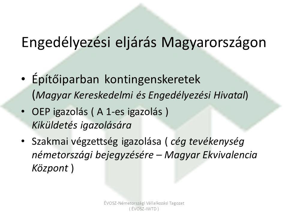 Engedélyezési eljárás Magyarországon Építőiparban kontingenskeretek ( Magyar Kereskedelmi és Engedélyezési Hivatal) OEP igazolás ( A 1-es igazolás ) K