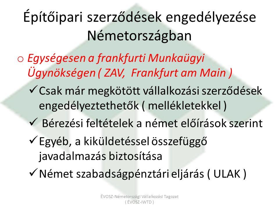 Építőipari szerződések engedélyezése Németországban o Egységesen a frankfurti Munkaügyi Ügynökségen ( ZAV, Frankfurt am Main ) Csak már megkötött váll