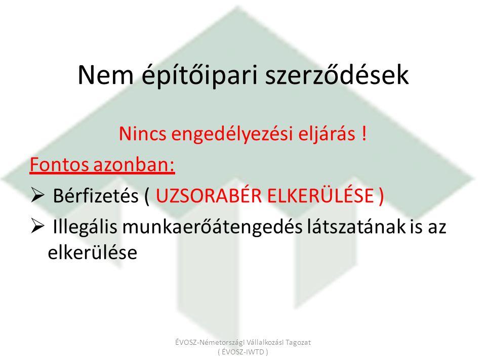 Nem építőipari szerződések Nincs engedélyezési eljárás ! Fontos azonban:  Bérfizetés ( UZSORABÉR ELKERÜLÉSE )  Illegális munkaerőátengedés látszatán