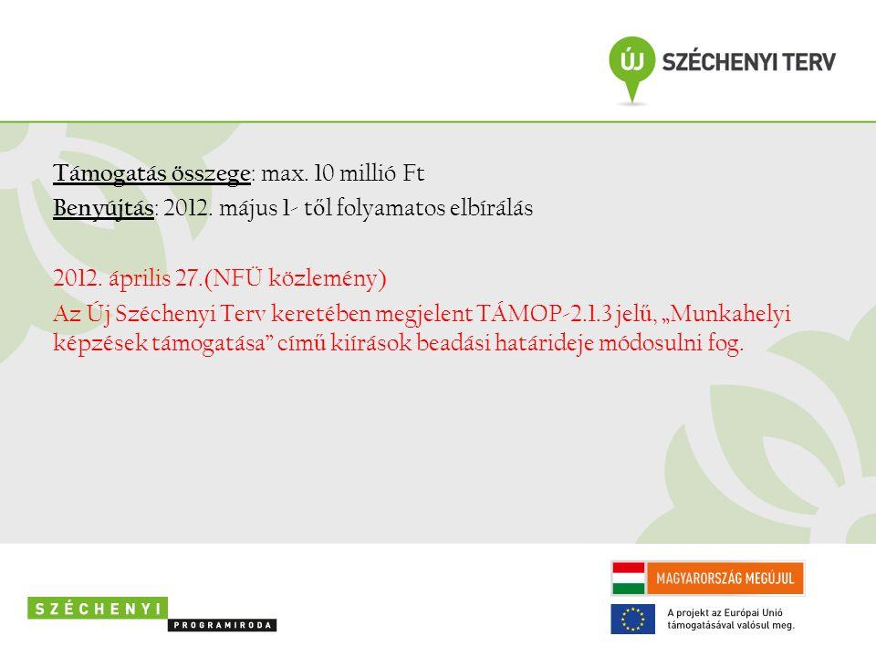 Támogatás összege : max. 10 millió Ft Benyújtás : 2012.