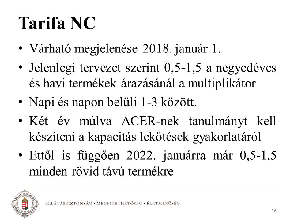 Tarifa NC Várható megjelenése 2018. január 1. Jelenlegi tervezet szerint 0,5-1,5 a negyedéves és havi termékek árazásánál a multiplikátor Napi és napo