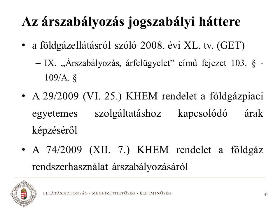 """42 Az árszabályozás jogszabályi háttere a földgázellátásról szóló 2008. évi XL. tv. (GET) – IX. """"Árszabályozás, árfelügyelet"""" című fejezet 103. § - 10"""
