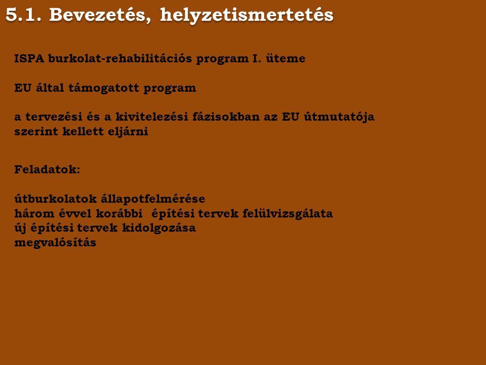 5.1. Bevezetés, helyzetismertetés ISPA burkolat-rehabilitációs program I.