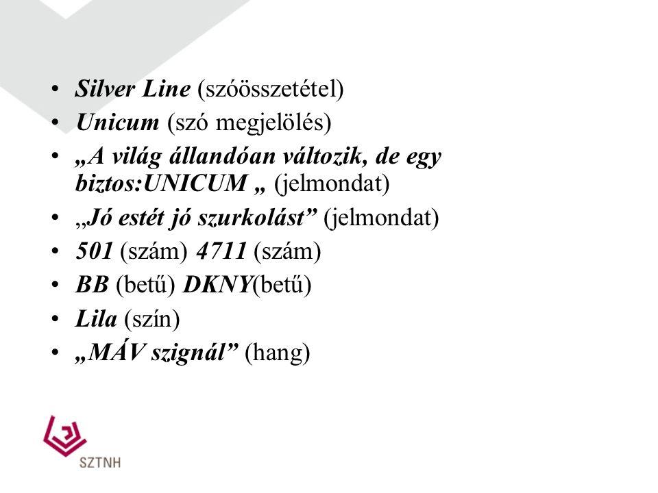 """Silver Line (szóösszetétel) Unicum (szó megjelölés) """"A világ állandóan változik, de egy biztos:UNICUM """" (jelmondat) """"Jó estét jó szurkolást (jelmondat) 501 (szám) 4711 (szám) BB (betű) DKNY(betű) Lila (szín) """"MÁV szignál (hang)"""
