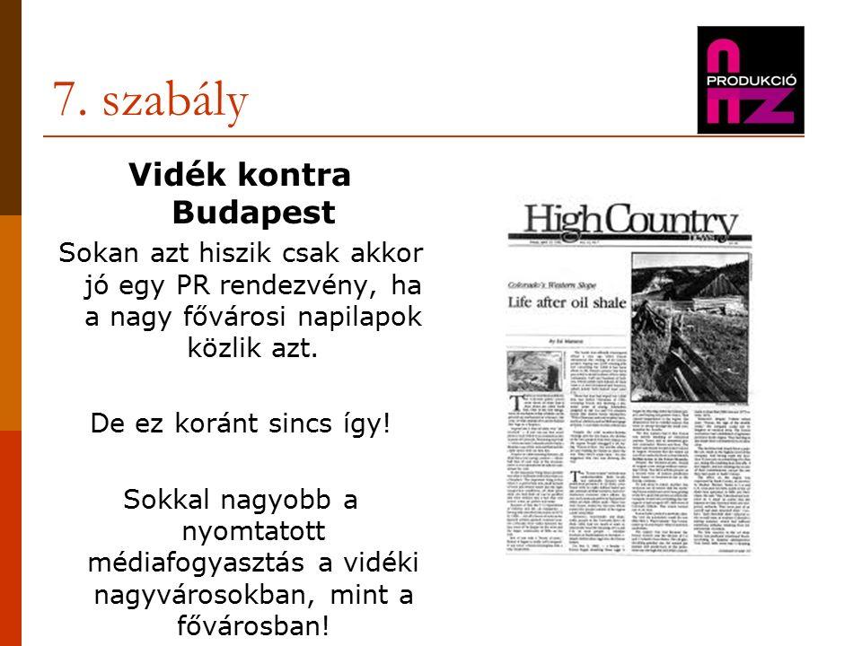7. szabály Vidék kontra Budapest Sokan azt hiszik csak akkor jó egy PR rendezvény, ha a nagy fővárosi napilapok közlik azt. De ez koránt sincs így! So
