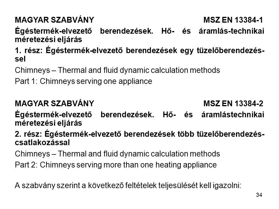 33 További lépések: – A környezeti feltételek bevitele – A tüzelőberendezés adatok bevitele – A szakaszadatok bevitele – A számítások elvégzése: Áramlástani méretezés Hőtechnikai méretezés: Méretezés kondenzációra
