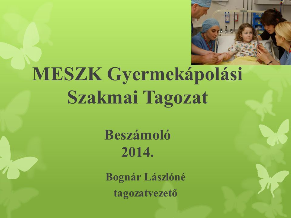 MESZK Gyermekápolási Szakmai Tagozat Beszámoló 2014. Bognár Lászlóné tagozatvezető