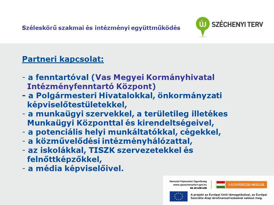 Széleskörű szakmai és intézményi együttműködés Partneri kapcsolat: - a fenntartóval (Vas Megyei Kormányhivatal Intézményfenntartó Központ) - a Polgármesteri Hivatalokkal, önkormányzati képviselőtestületekkel, - a munkaügyi szervekkel, a területileg illetékes Munkaügyi Központtal és kirendeltségeivel, - a potenciális helyi munkáltatókkal, cégekkel, - a közművelődési intézményhálózattal, - az iskolákkal, TISZK szervezetekkel és felnőttképzőkkel, - a média képviselőivel.