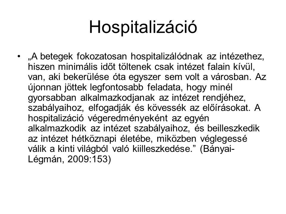 """Hospitalizáció """"A betegek fokozatosan hospitalizálódnak az intézethez, hiszen minimális időt töltenek csak intézet falain kívül, van, aki bekerülése óta egyszer sem volt a városban."""