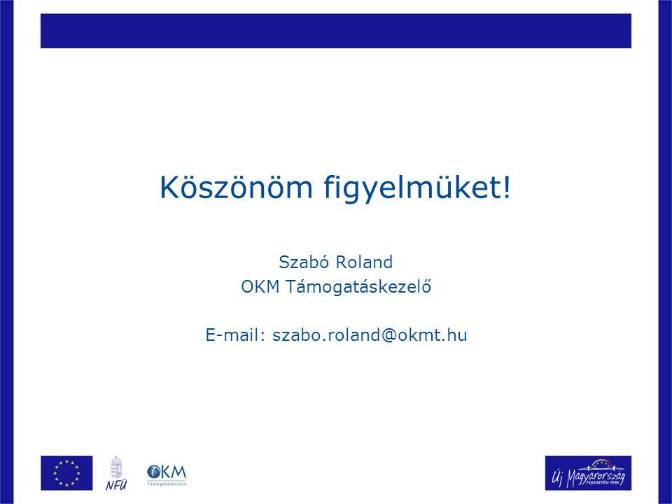 Köszönöm figyelmüket! Szabó Roland OKM Támogatáskezelő E-mail: szabo.roland@okmt.hu