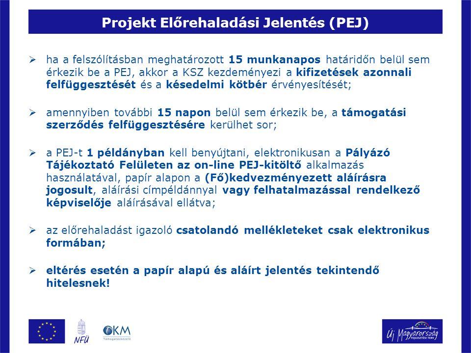 Projekt Előrehaladási Jelentés (PEJ)  az első jelentés tárgyát képező időszak kezdő dátuma a projekt tényleges megkezdésének dátuma, illetve a szerződés hatályba lépésnek dátuma, amennyiben az a korábbi;  az első PEJ-ben kötelező megadni a projekt megvalósításának tényleges dátumát és várható befejezését; A PEJ mellékleteként benyújtandó dokumentumok:  közbeszerzési kötelezettségek jelentését igazoló dokumentumok;  tájékoztatással és nyilvánossággal kapcsolatos kötelezettségek jelentését igazoló dokumentumok;  a helyszíni ellenőrzés során tett megállapítások alapján készített intézkedési terv;