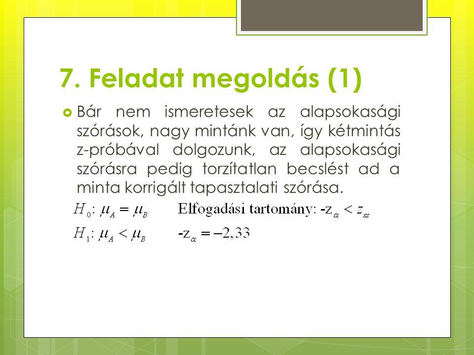 7. Feladat megoldás (1)  Bár nem ismeretesek az alapsokasági szórások, nagy mintánk van, így kétmintás z-próbával dolgozunk, az alapsokasági szórásra