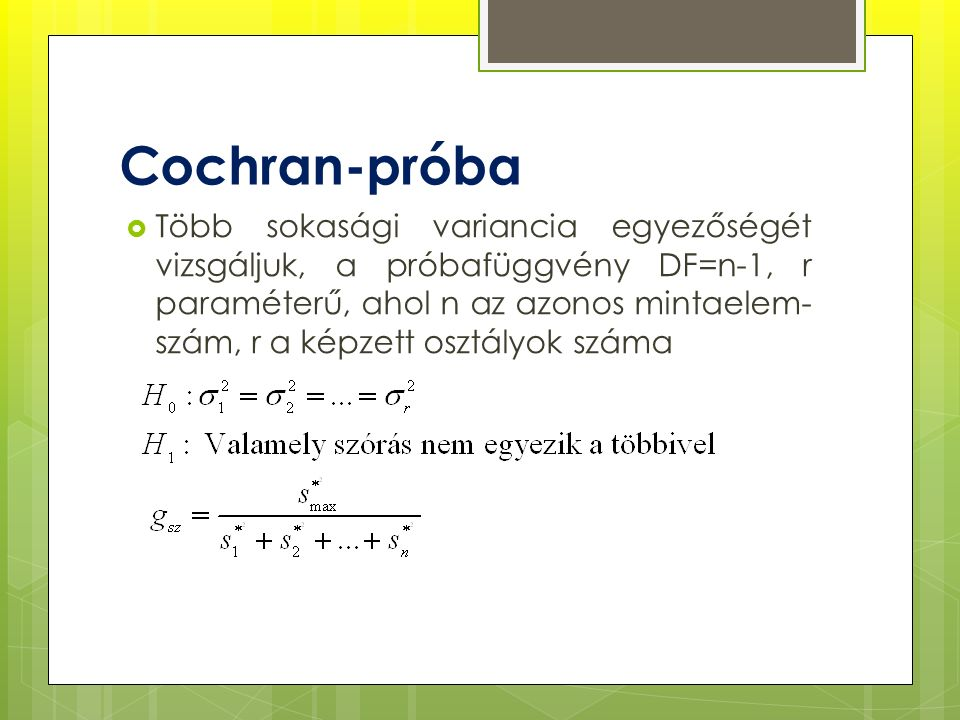 Cochran-próba  Több sokasági variancia egyezőségét vizsgáljuk, a próbafüggvény DF=n-1, r paraméterű, ahol n az azonos mintaelem- szám, r a képzett osztályok száma