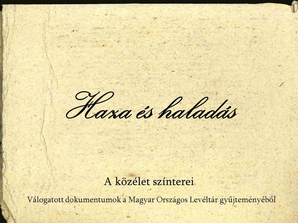 Haza és haladás Válogatott dokumentumok a Magyar Országos Levéltár gyűjteményéből A közélet színterei
