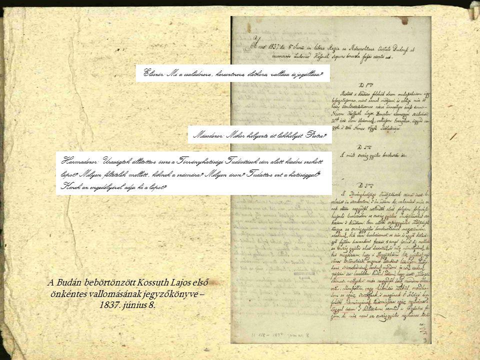 A Budán bebörtönzött Kossuth Lajos első önkéntes vallomásának jegyzőkönyve – 1837.