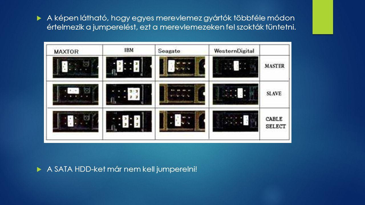  A képen látható, hogy egyes merevlemez gyártók többféle módon értelmezik a jumperelést, ezt a merevlemezeken fel szokták tüntetni.  A SATA HDD-ket