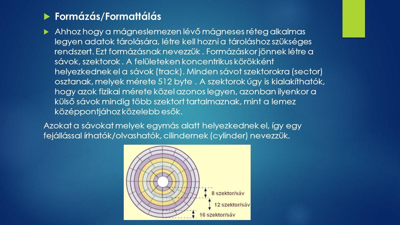  Formázás/Formattálás  Ahhoz hogy a mágneslemezen lévő mágneses réteg alkalmas legyen adatok tárolására, létre kell hozni a tároláshoz szükséges ren
