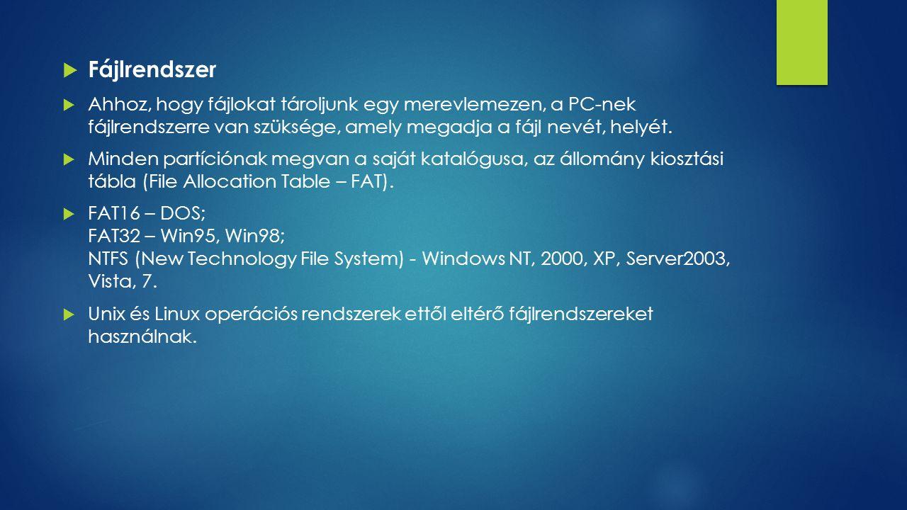  Fájlrendszer  Ahhoz, hogy fájlokat tároljunk egy merevlemezen, a PC-nek fájlrendszerre van szüksége, amely megadja a fájl nevét, helyét.  Minden p