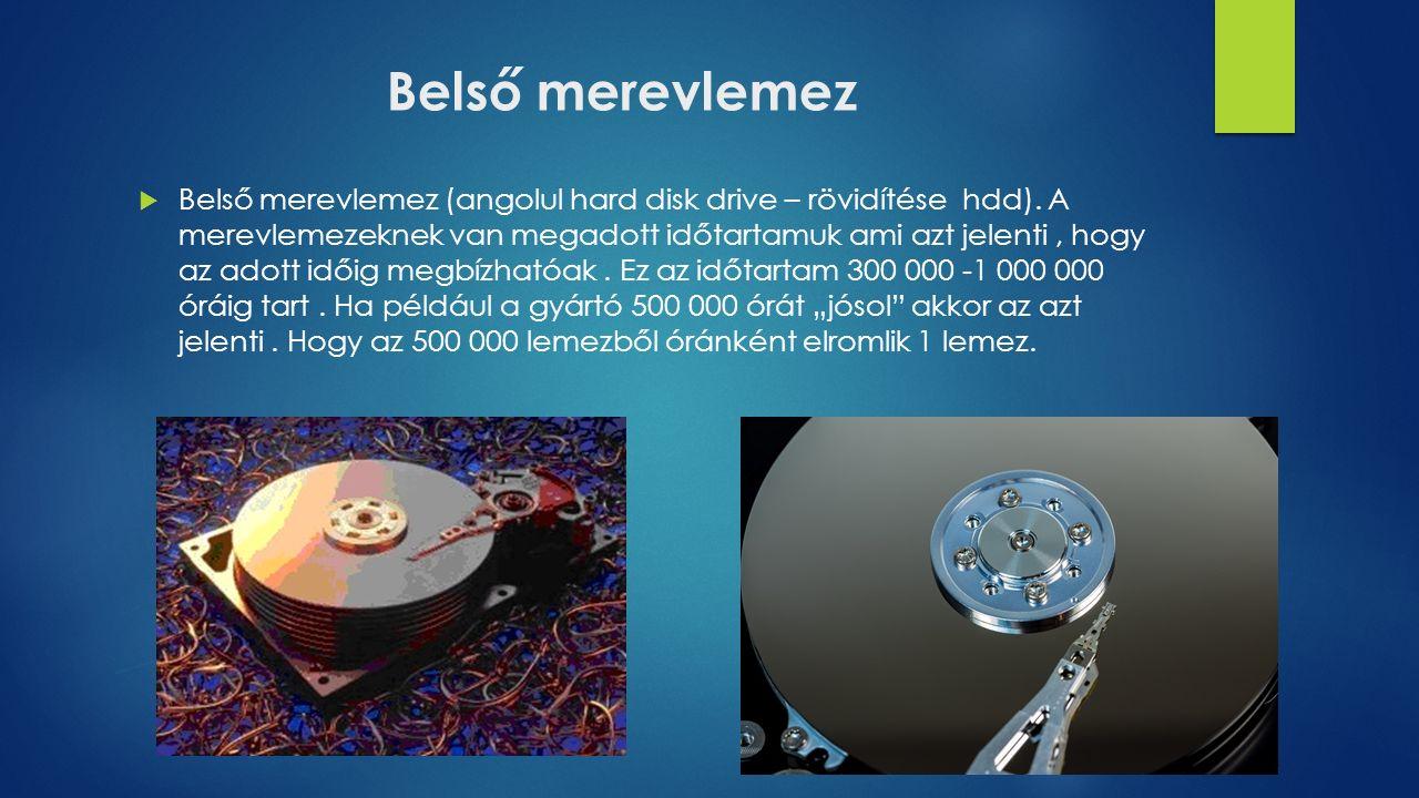 Belső merevlemez  Belső merevlemez (angolul hard disk drive – rövidítése hdd). A merevlemezeknek van megadott időtartamuk ami azt jelenti, hogy az ad