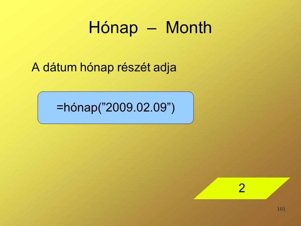101 Hónap – Month A dátum hónap részét adja =hónap( 2009.02.09 ) 2