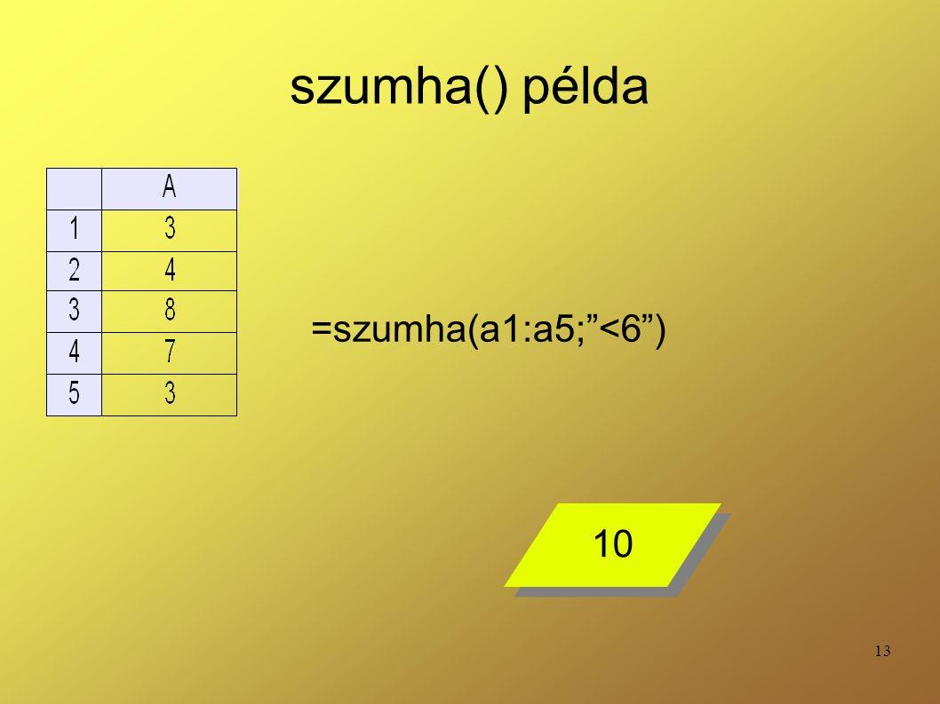 """13 szumha() példa =szumha(a1:a5;""""<6"""") 10"""