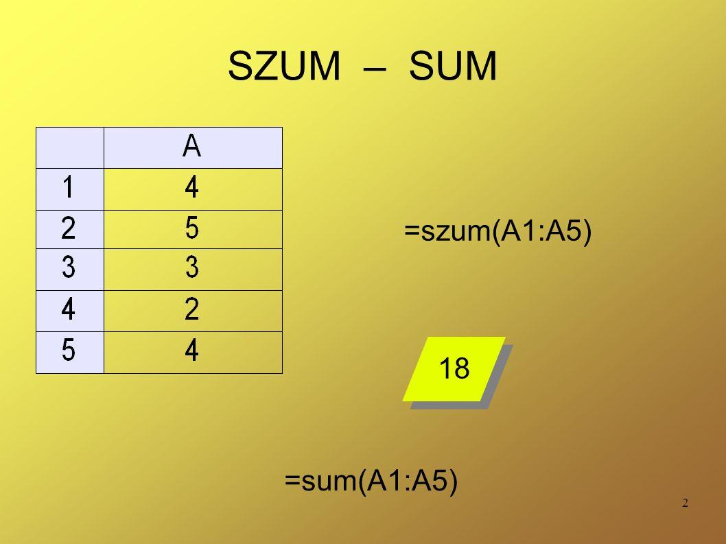 2 SZUM – SUM =szum(A1:A5) 18 =sum(A1:A5)