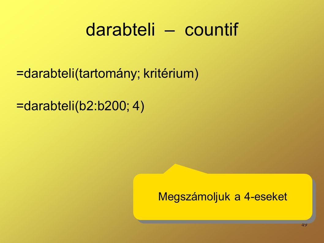 49 darabteli – countif =darabteli(tartomány; kritérium) =darabteli(b2:b200; 4) Megszámoljuk a 4-eseket