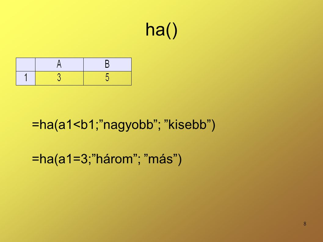"""8 ha() =ha(a1<b1;""""nagyobb""""; """"kisebb"""") =ha(a1=3;""""három""""; """"más"""")"""