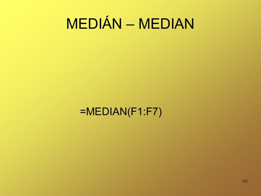 96 MEDIÁN – MEDIAN =MEDIAN(F1:F7)