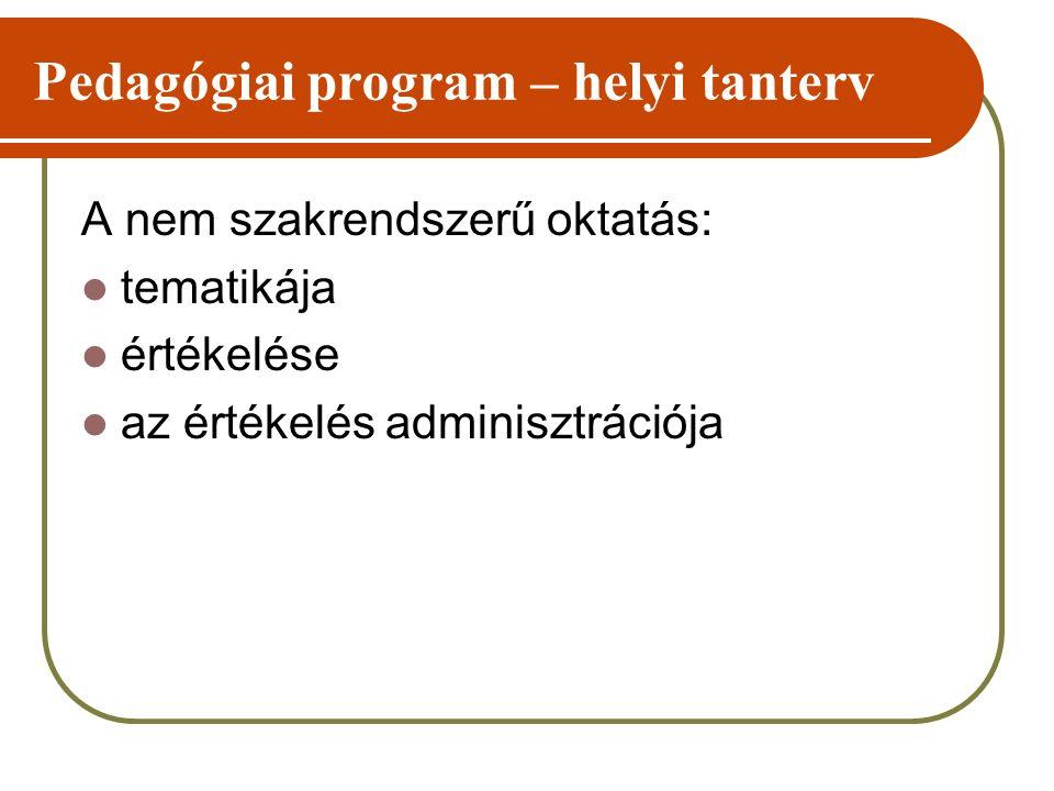 Pedagógiai program – helyi tanterv A nem szakrendszerű oktatás: tematikája értékelése az értékelés adminisztrációja