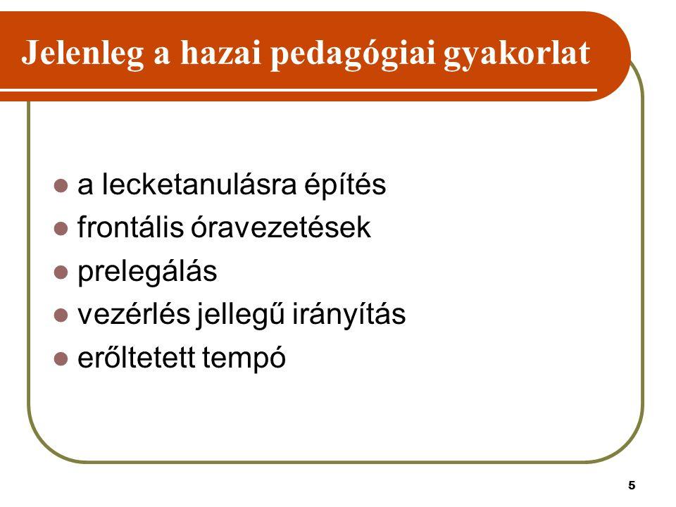 5 Jelenleg a hazai pedagógiai gyakorlat a lecketanulásra építés frontális óravezetések prelegálás vezérlés jellegű irányítás erőltetett tempó