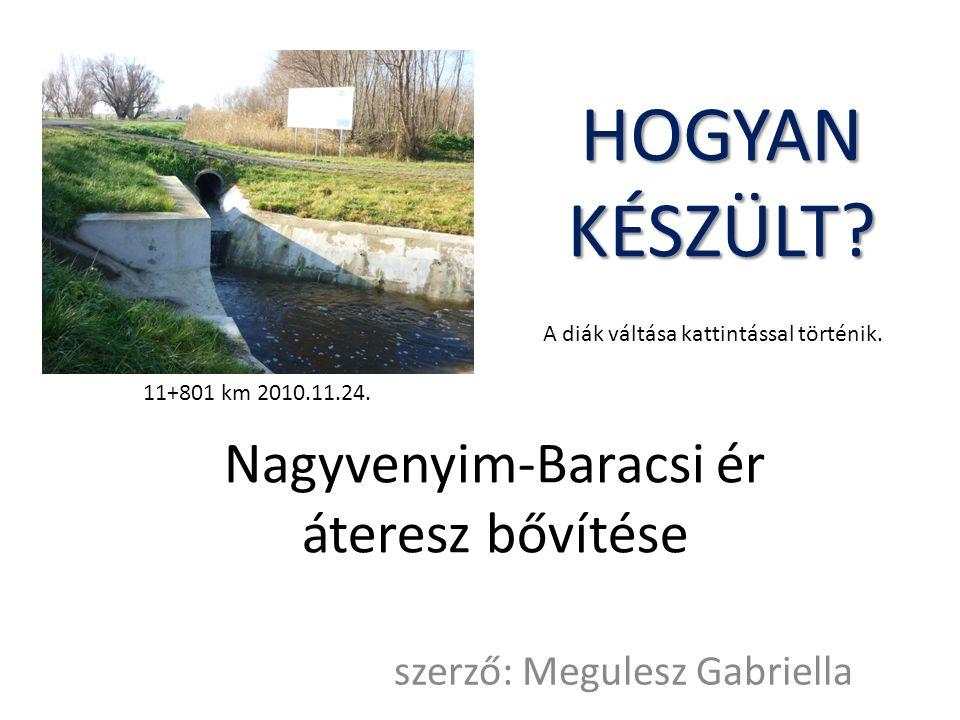 Nagyvenyim-Baracsi ér áteresz bővítése szerző: Megulesz Gabriella HOGYAN KÉSZÜLT.