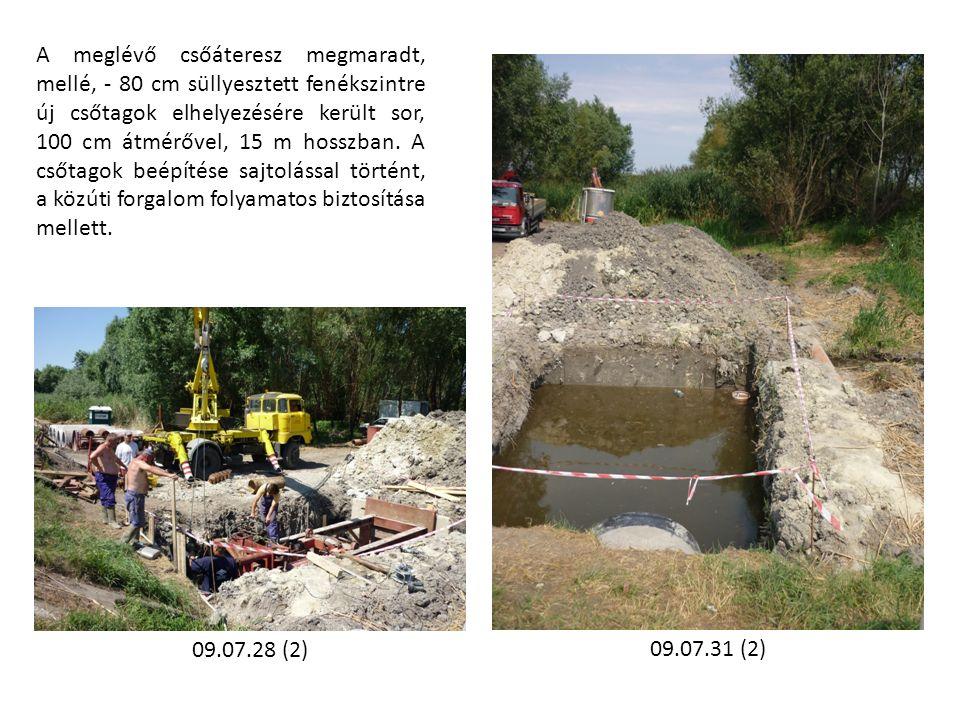 A meglévő csőáteresz megmaradt, mellé, - 80 cm süllyesztett fenékszintre új csőtagok elhelyezésére került sor, 100 cm átmérővel, 15 m hosszban.