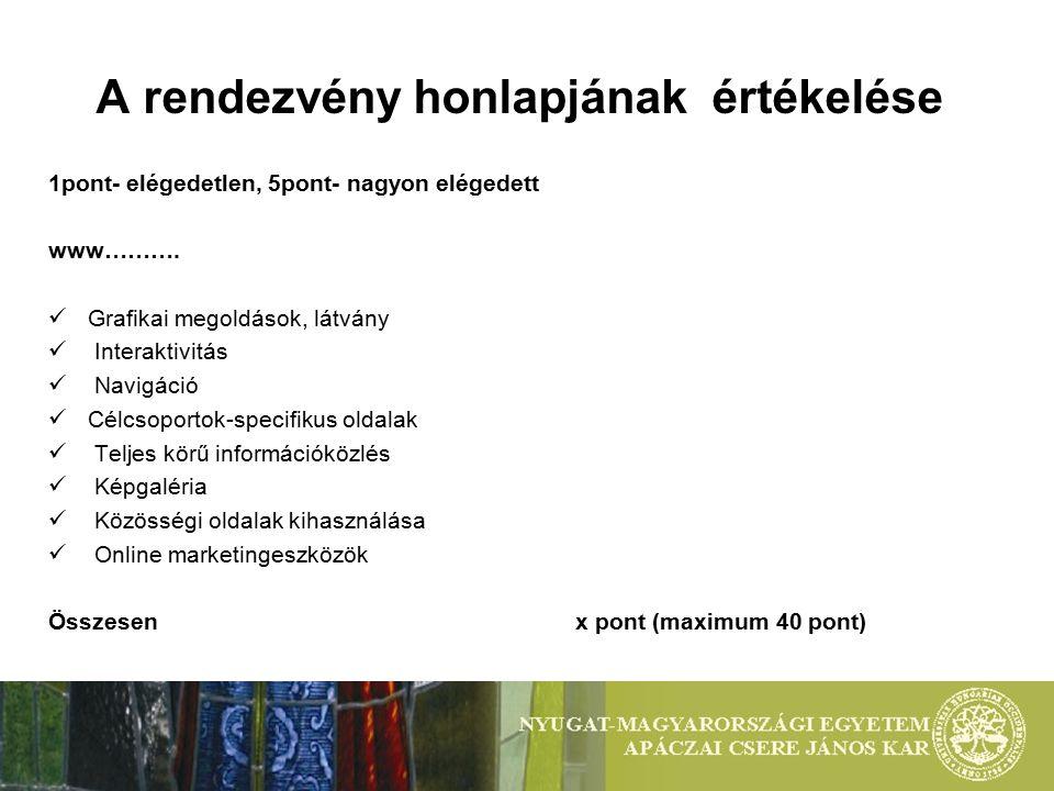 A rendezvény honlapjának értékelése 1pont- elégedetlen, 5pont- nagyon elégedett www……….